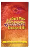 Don't Miss Heaven Because of Me